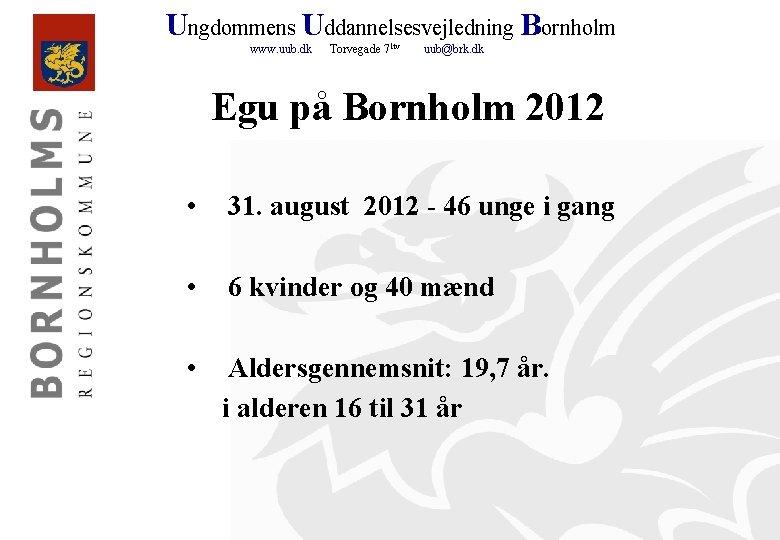Ungdommens Uddannelsesvejledning Bornholm www. uub. dk Torvegade 71 tv uub@brk. dk Egu på Bornholm