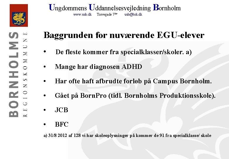 Ungdommens Uddannelsesvejledning Bornholm www. uub. dk Torvegade 71 tv uub@brk. dk Baggrunden for nuværende