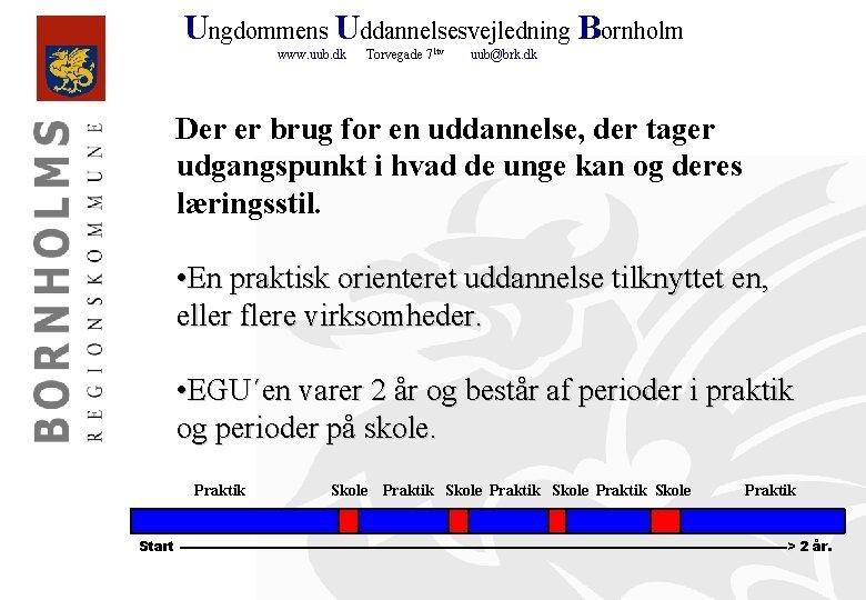 Ungdommens Uddannelsesvejledning Bornholm www. uub. dk Torvegade 71 tv uub@brk. dk Der er brug