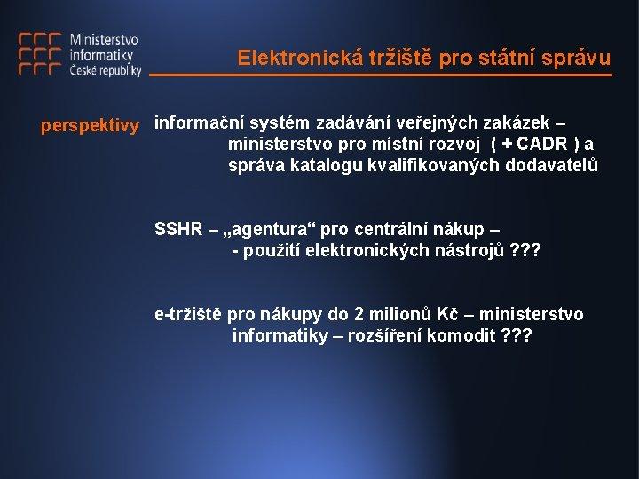 Elektronická tržiště pro státní správu perspektivy informační systém zadávání veřejných zakázek – ministerstvo pro