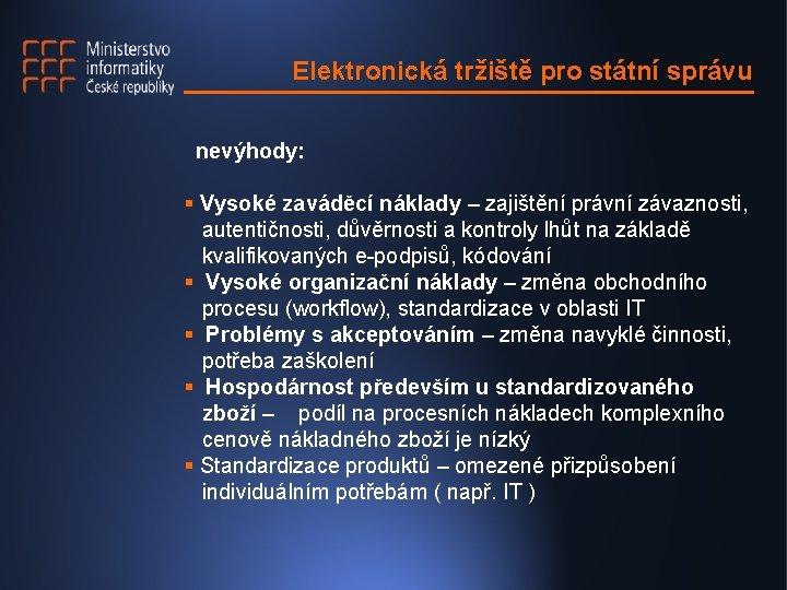 Elektronická tržiště pro státní správu nevýhody: § Vysoké zaváděcí náklady – zajištění právní závaznosti,