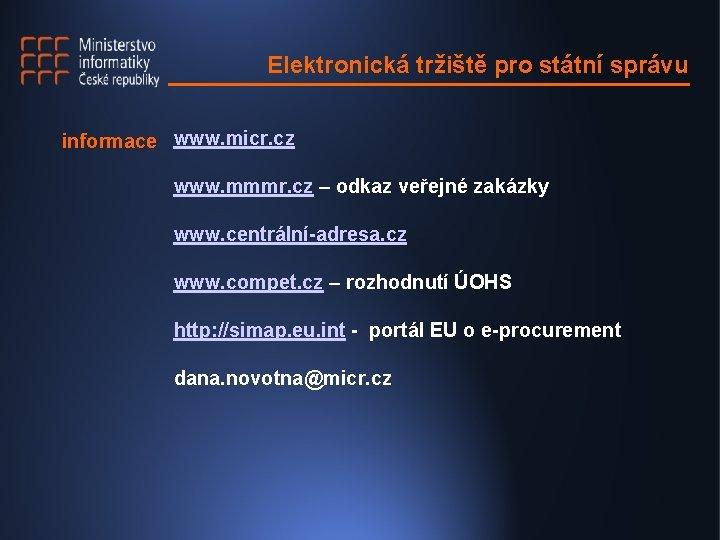 Elektronická tržiště pro státní správu informace www. micr. cz www. mmmr. cz – odkaz