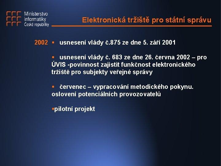 Elektronická tržiště pro státní správu 2002 § usnesení vlády č. 875 ze dne 5.