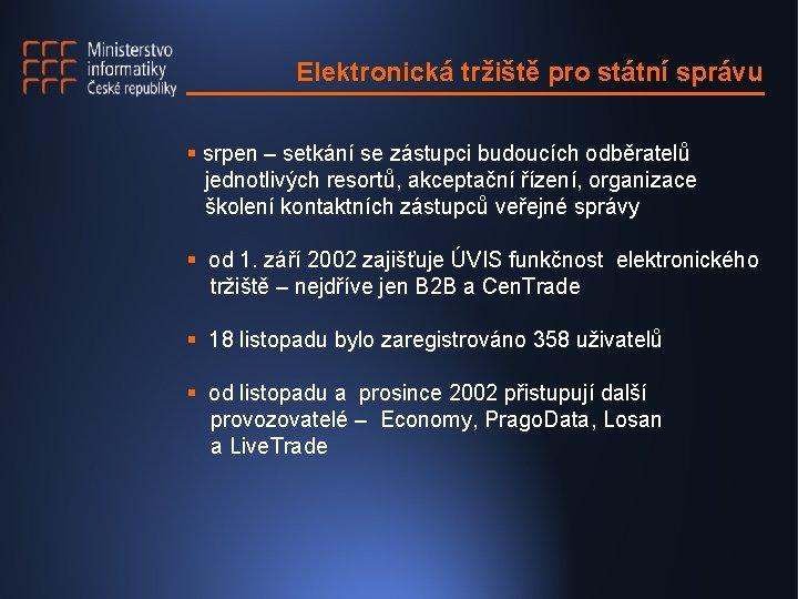 Elektronická tržiště pro státní správu § srpen – setkání se zástupci budoucích odběratelů jednotlivých