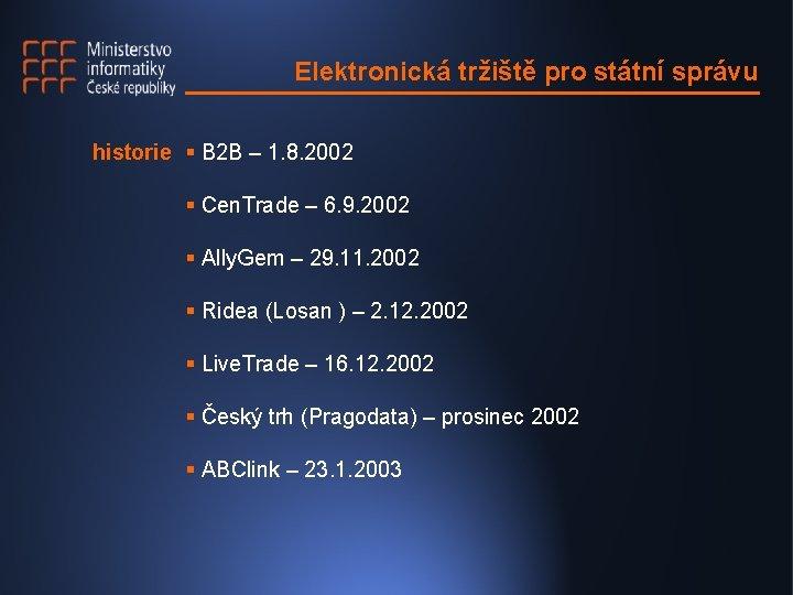 Elektronická tržiště pro státní správu historie § B 2 B – 1. 8. 2002