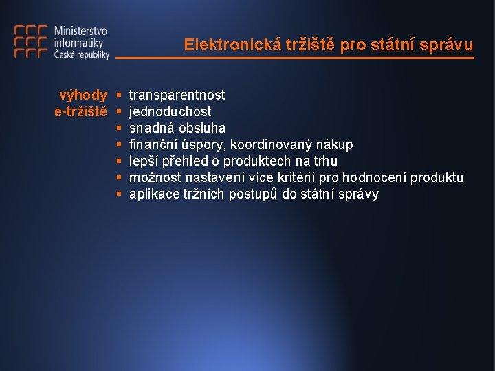 Elektronická tržiště pro státní správu výhody § transparentnost e-tržiště § jednoduchost § snadná obsluha