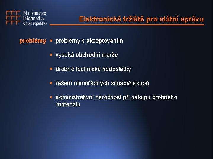 Elektronická tržiště pro státní správu problémy § problémy s akceptováním § vysoká obchodní marže