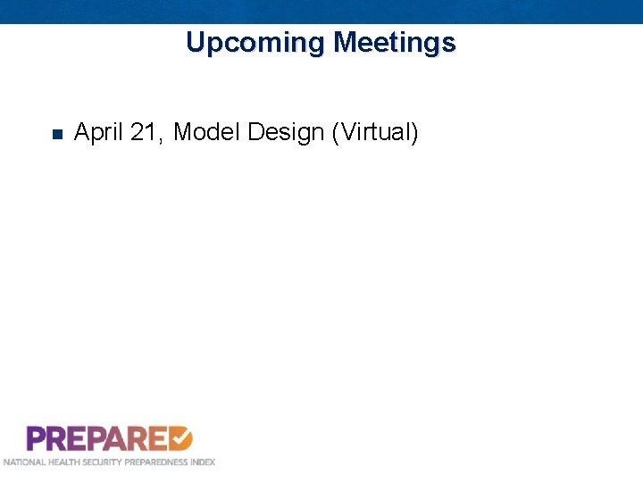 Upcoming Meetings April 21, Model Design (Virtual)
