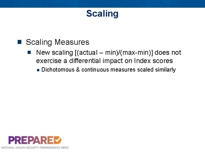 Scaling Measures New scaling [(actual – min)/(max-min)] does not exercise a differential impact on
