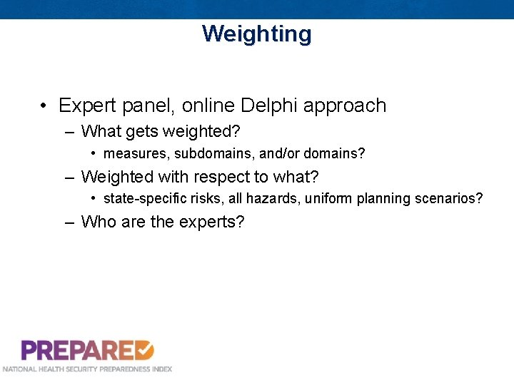 Weighting • Expert panel, online Delphi approach – What gets weighted? • measures, subdomains,