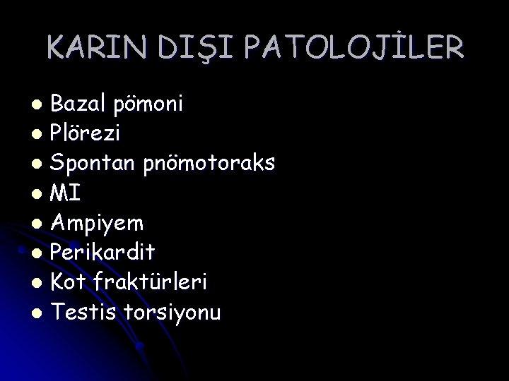 KARIN DIŞI PATOLOJİLER Bazal pömoni l Plörezi l Spontan pnömotoraks l MI l Ampiyem