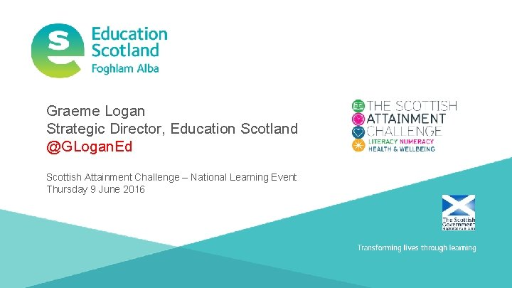 Graeme Logan Strategic Director, Education Scotland @GLogan. Ed Scottish Attainment Challenge – National Learning
