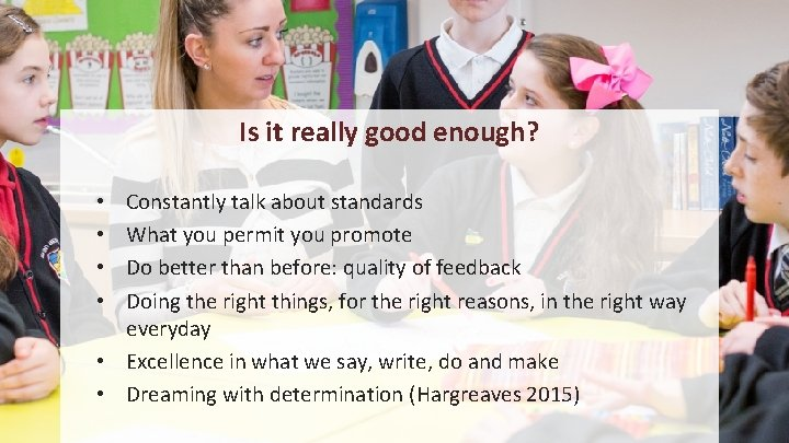 Is it really good enough? Constantly talk about standards What you permit you promote
