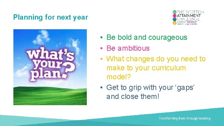 Planning for next year • Be bold and courageous • Be ambitious • What