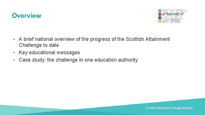 Overview • A brief national overview of the progress of the Scottish Attainment Challenge