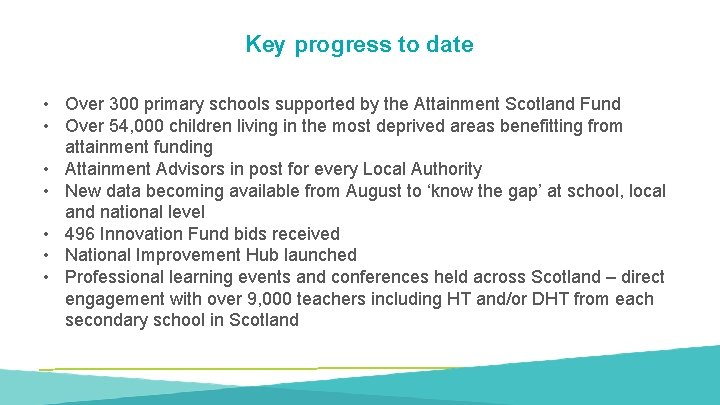 Key progress to date • Over 300 primary schools supported by the Attainment Scotland