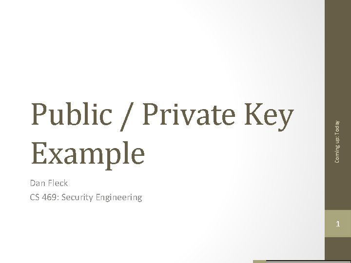 Coming up: Today Public / Private Key Example Dan Fleck CS 469: Security Engineering