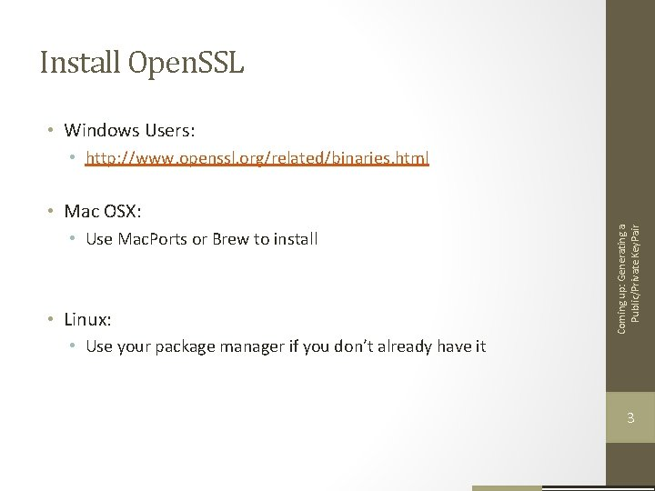 Install Open. SSL • Windows Users: • http: //www. openssl. org/related/binaries. html • Use