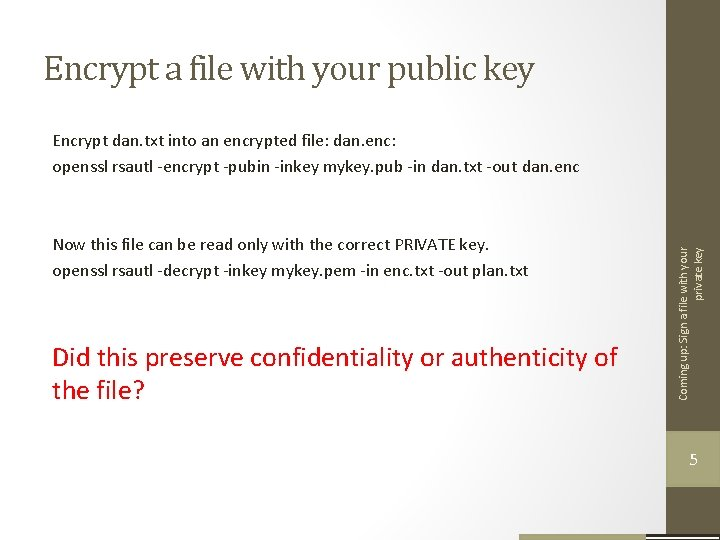 Encrypt a file with your public key Now this file can be read only