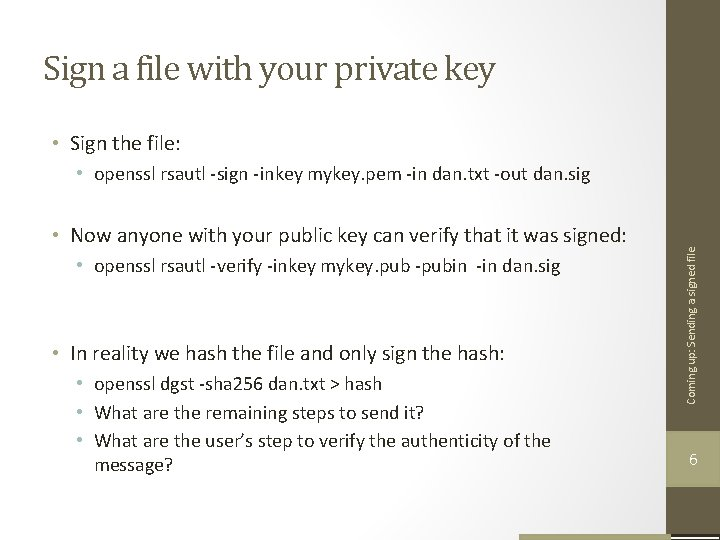Sign a file with your private key • Sign the file: • Now anyone