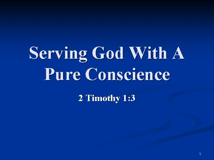 Serving God With A Pure Conscience 2 Timothy 1: 3 1