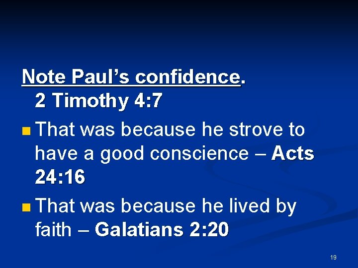 Note Paul's confidence. 2 Timothy 4: 7 n That was because he strove to