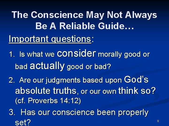 The Conscience May Not Always Be A Reliable Guide… Important questions: 1. Is what