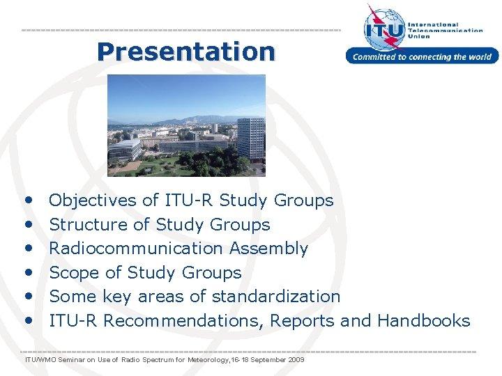 Presentation • • • Objectives of ITU-R Study Groups Structure of Study Groups Radiocommunication