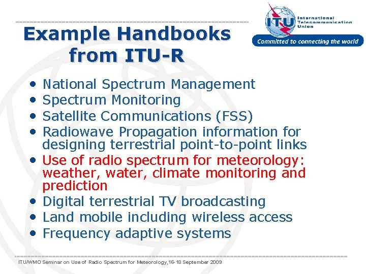 Example Handbooks from ITU-R • • National Spectrum Management Spectrum Monitoring Satellite Communications (FSS)