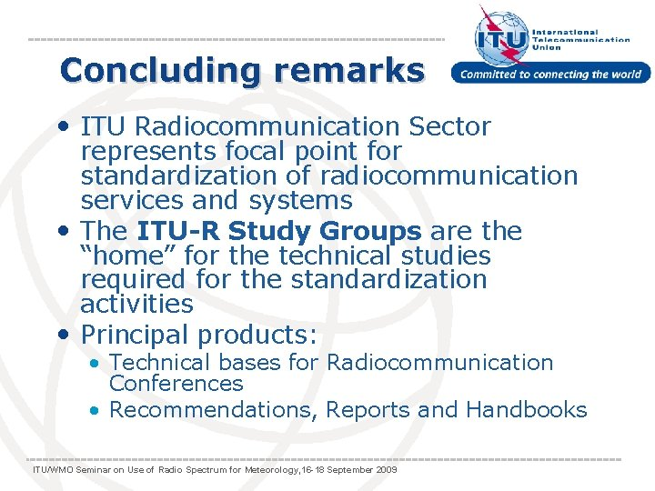 Concluding remarks • ITU Radiocommunication Sector represents focal point for standardization of radiocommunication services