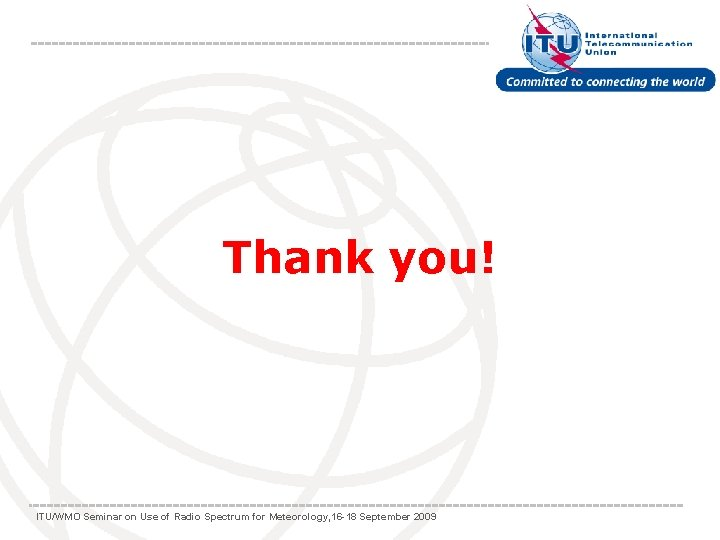 Thank you! ITU/WMO Seminar on Use of Radio Spectrum for Meteorology, 16 -18 September