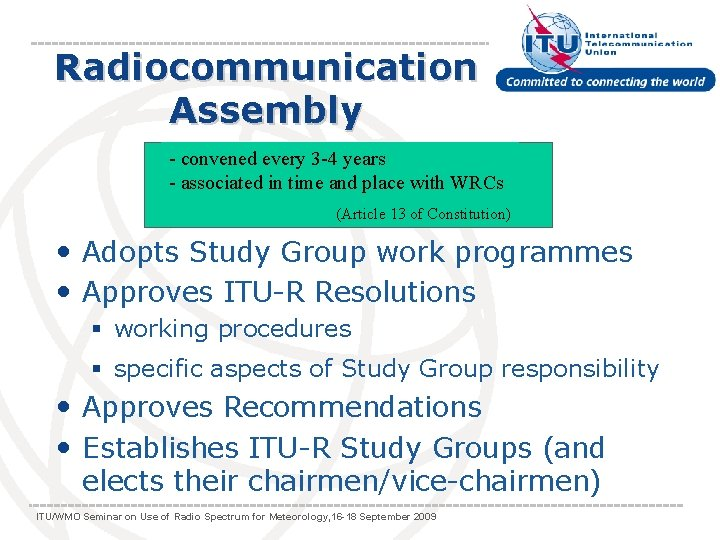 Radiocommunication Assembly - convened every 3 -4 years - associated in time and place