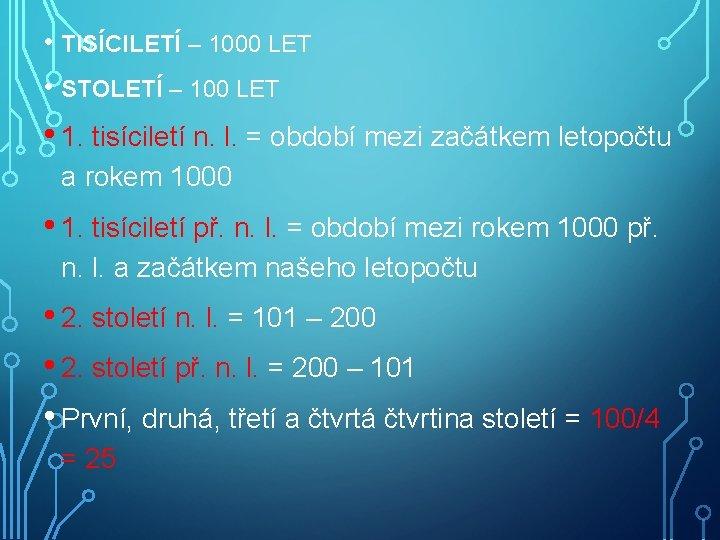 • TISÍCILETÍ – 1000 LET • STOLETÍ – 100 LET • 1. tisíciletí