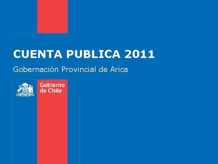 CUENTA PUBLICA 2011 Gobernación Provincial de Arica