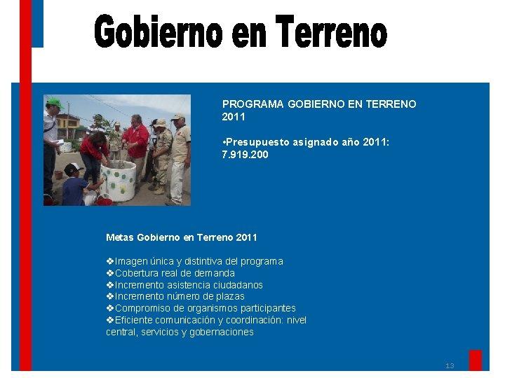 PROGRAMA GOBIERNO EN TERRENO 2011 • Presupuesto asignado año 2011: 7. 919. 200 Metas
