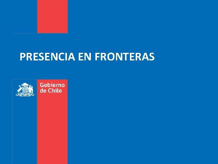 PRESENCIA EN FRONTERAS