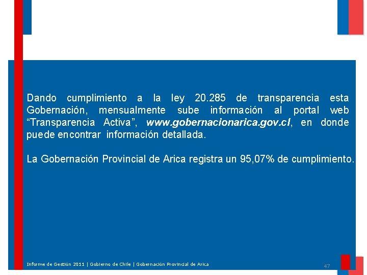 Dando cumplimiento a la ley 20. 285 de transparencia esta Gobernación, mensualmente sube información
