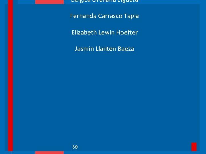 Bélgica Orellana Elgueta Fernanda Carrasco Tapia Elizabeth Lewin Hoefter Jasmin Llanten Baeza 58