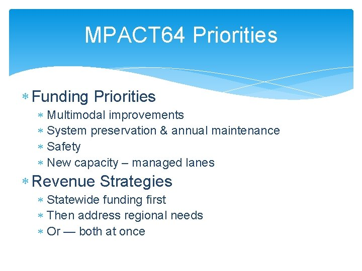 MPACT 64 Priorities Funding Priorities Multimodal improvements System preservation & annual maintenance Safety New