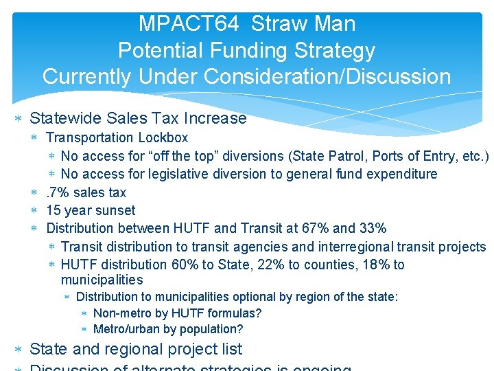 MPACT 64 Straw Man Potential Funding Strategy Currently Under Consideration/Discussion Statewide Sales Tax Increase