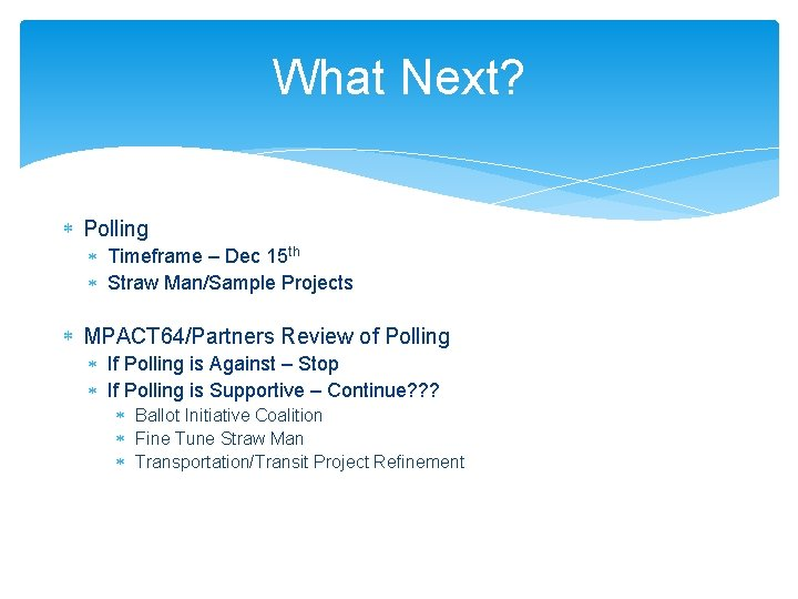 What Next? Polling Timeframe – Dec 15 th Straw Man/Sample Projects MPACT 64/Partners Review