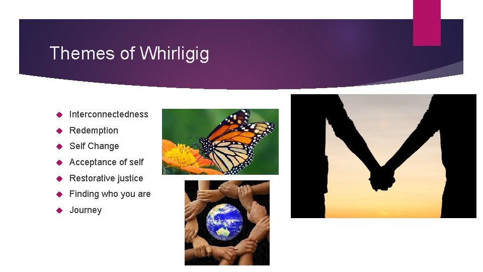 Themes of Whirligig Interconnectedness Redemption Self Change Acceptance of self Restorative justice Finding who