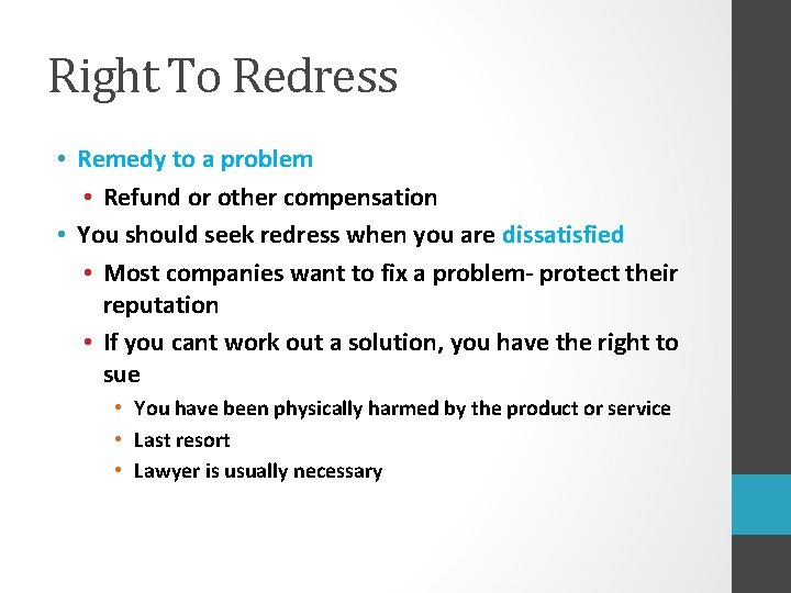 Right To Redress • Remedy to a problem • Refund or other compensation •