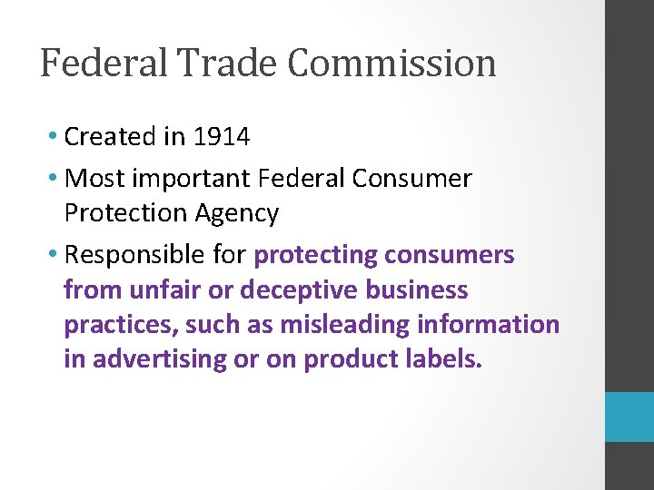 Federal Trade Commission • Created in 1914 • Most important Federal Consumer Protection Agency