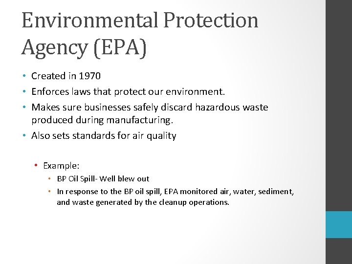 Environmental Protection Agency (EPA) • Created in 1970 • Enforces laws that protect our