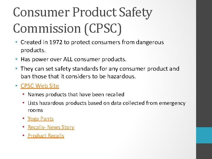 Consumer Product Safety Commission (CPSC) • Created in 1972 to protect consumers from dangerous