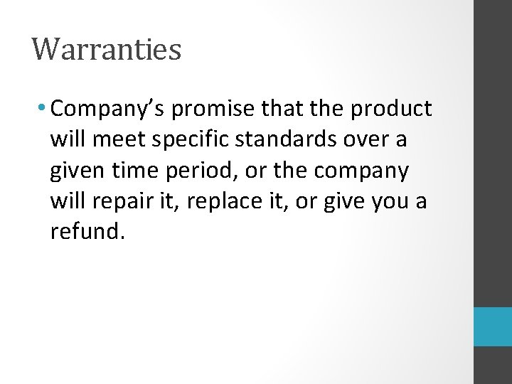 Warranties • Company's promise that the product will meet specific standards over a given