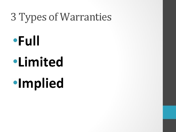 3 Types of Warranties • Full • Limited • Implied