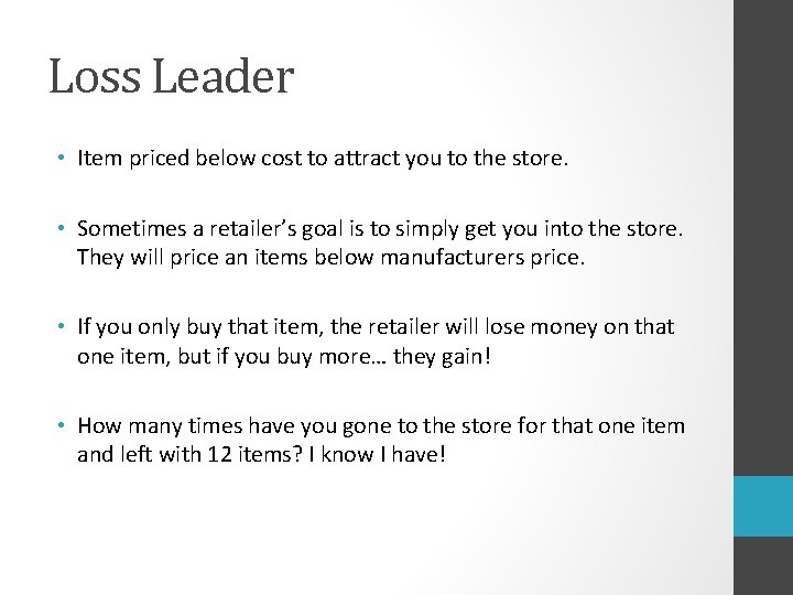 Loss Leader • Item priced below cost to attract you to the store. •