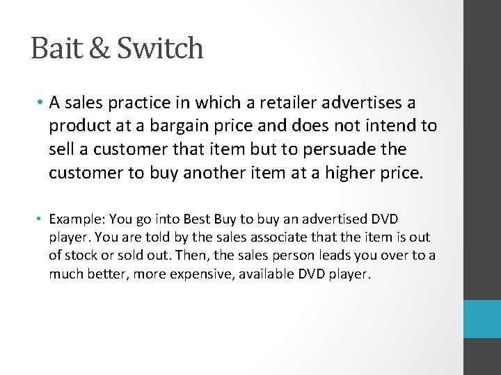 Bait & Switch • A sales practice in which a retailer advertises a product